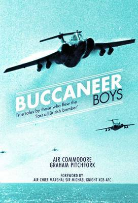 The Buccaneer Boys: True Tales by Those Who Flew the Last All British-bomber