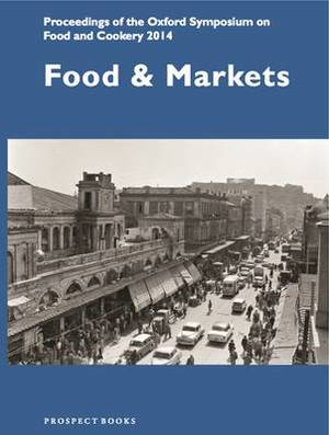 Food and Markets: Proceedings of the Oxford Symposium on Food and Cookery 2014
