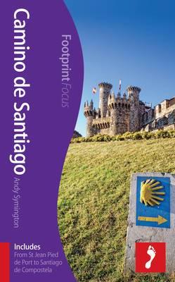 Camino De Santiago Footprint Focus Guide: (includes from St Jean Pied De Port to Santiago De Compostela)