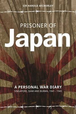 Prisoner of Japan: A Personal War Diary - Singapore, Siam & Burma 1941-1945