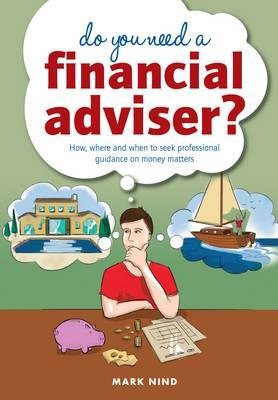 Do You Need a Financial Advisor?: How, Where and When to Seek Professional Guidance on Money Matters