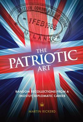 The Patriotic Art: Random Recollections from a (Mostly) Diplomatic Career