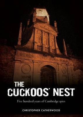 The Cuckoos' Nest: Five Hundred Years of Cambridge Spies