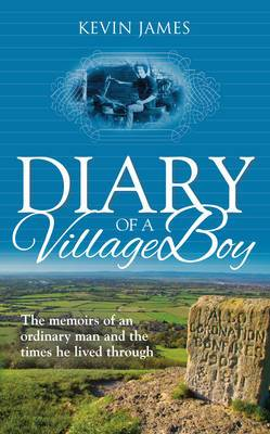 Diary of a Village Boy: The Memoirs of an Ordinary Man and the Times He Lived Through