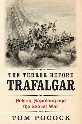 The Terror Before Trafalgar: Nelson, Napoleon and the Secret War