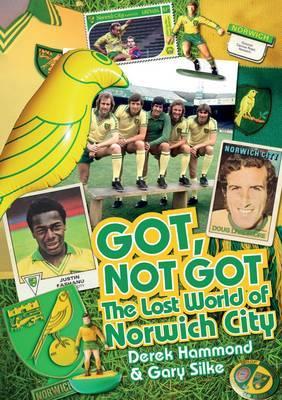 Got, Not Got: Norwich City: The Lost World of Norwich City