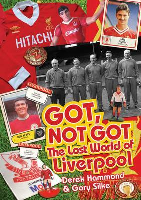 Got, Not Got: Liverpool: The Lost World of Liverpool Football Club