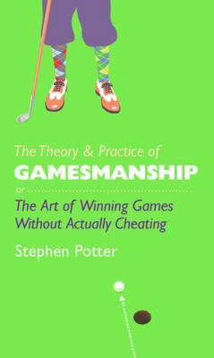 The Theory and Practice of Gamesmanship: or the Art of Winning Games without Actually Cheating