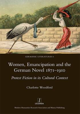 Women, Emancipation and the German Novel 1871-1910: Protest Fiction in its Cultural Context