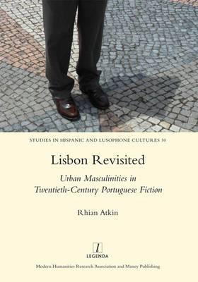 Lisbon Revisited: Urban Masculinities in Twentieth-Century Portuguese Fiction