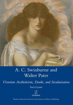Algernon Swinburne and Walter Pater: Victorian Aestheticism, Doubt and Secularisation