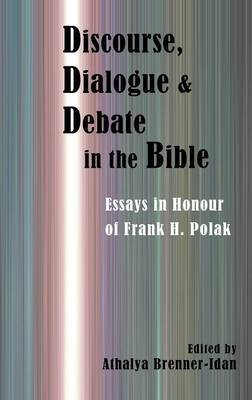 Discourse, Dialogue, and Debate in the Bible: Essays in Honour of Frank H. Polak
