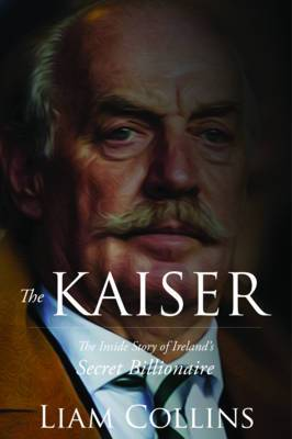 The Kaiser: The Inside Story of Ireland's Secret Billionaire