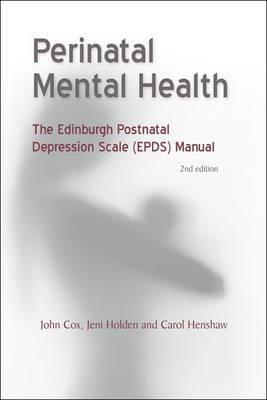 Perinatal Mental Health: The Edinburgh Postnatal Depression Scale Manual