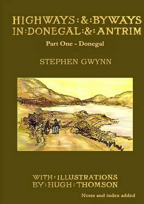 Highways and Byways in Donegal and Antrim: Part One: Highways and Byways in Donegal and Antrim - Part One - Donegal Donegal