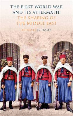 The First World War and its Aftermath: The Shaping of the Modern Middle East
