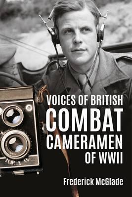 Voices of British Combat Cameramen of WWII