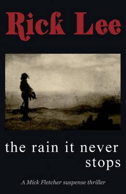 The Rain it Never Stops: A Mick Fletcher Suspense Thriller