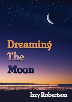Dreaming the Moon: Good Magic, Dark Forces, Faeries, Goblins & an Ordinary Girl