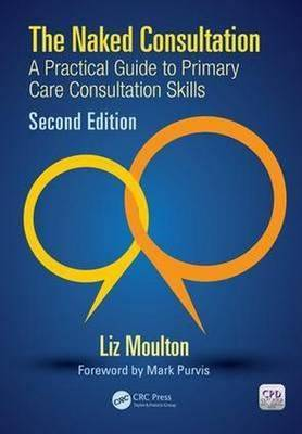The Naked Consultation: A Practical Guide to Primary Care Consultation Skills