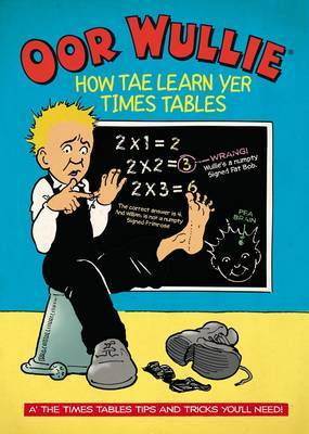 Oor Wullie: How Tae Learn Yer Times Tables