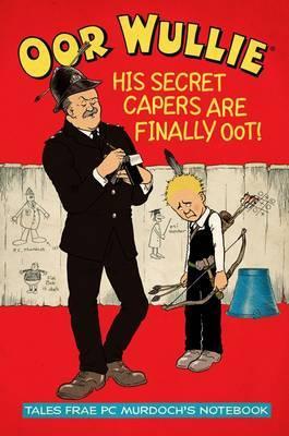 Oor Wullie's Secret Capers: Tales from PC Murdoch's Notebook
