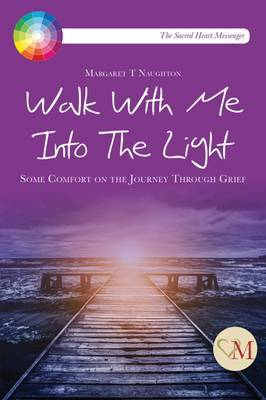 Walk with Me into the Light: Some Comfort on the Journey Through Grief