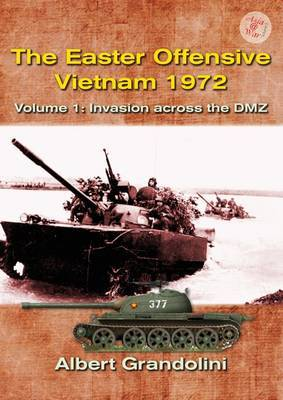 The Easter Offensive - Vietnam 1972 Voume 1: Volume 1: Invasion Across the DMZ