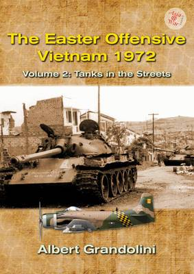 The Easter Offensive - Vietnam 1972: Volume 2: Tanks in the Streets