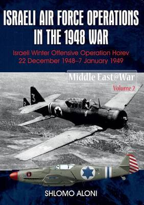 Israeli Air Force Operations in the 1948 War: Israeli Winter Offensive Operation Horev 22 December 1948-7 January 1949