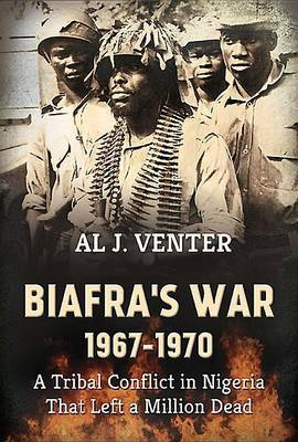 Biafra's War 1967-1970: A Tribal Conflict in Nigeria That Left a Million Dead