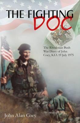 The Fighting Doc: The Rhodesian Bush War Diary of John Coey, Kia 19 July 1975