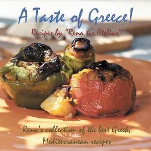 A Taste of Greece! - Recipes by  Rena Tis Ftelias : Rena's Collection of the Best Greek, Mediterranean Recipes!