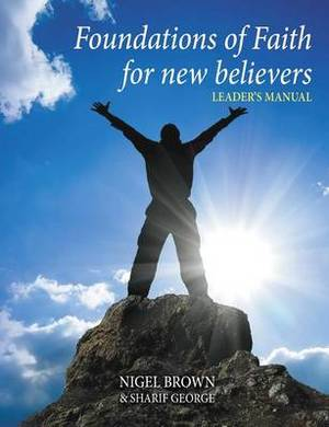 Foundations of Faith - For New Believers: No 1: Leaders Manual