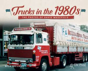 Trucks in the 1980s: The Photos of David Wakefield