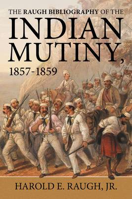 The Raugh Bibliography of the Indian Mutiny: 1857-1859