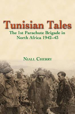 Tunisian Tales: The 1st Parachute Brigade in North Africa 1942-43