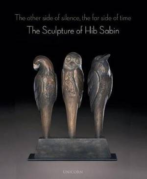 The Other Side of Silence The Far Side of Time: The Sculpture of Hib Sabin