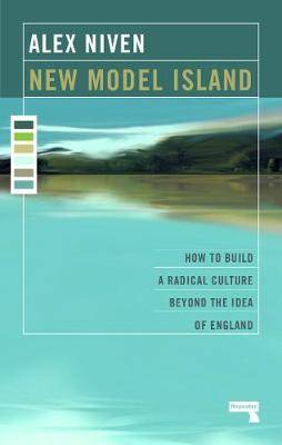 New Model Island: How to Build a Radical Culture Beyond the Idea of England