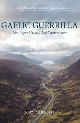 Gaelic Guerrilla: John Angus Mackay - How He Won the Gaelic Television and Much Much More