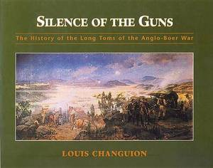 Silence of the Guns: The History of the Long Toms of the Anglo-Boer War