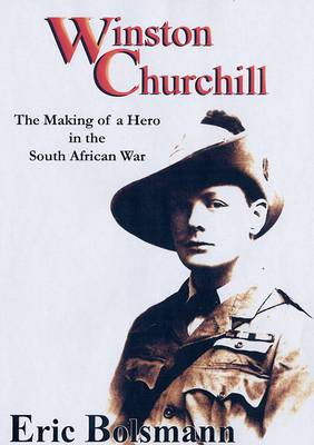 Winston Churchill: The Making of a Hero in the South African War