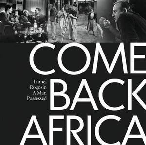 Come Back Africa: Lionel Rogosin - a Man Possessed