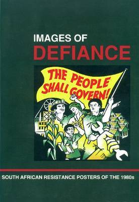 Images of Defiance: South African Resistance Posters of the 1980s