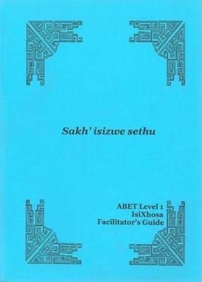 Sakh'isizwe sethu: Level 1: Facilitator's guide