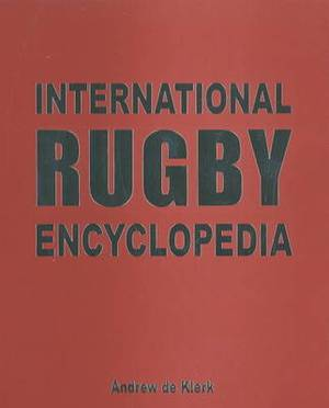 The International Rugby Encyclopedia: The Definitive History of the Top Eight Rugby Playing Nations: 2009