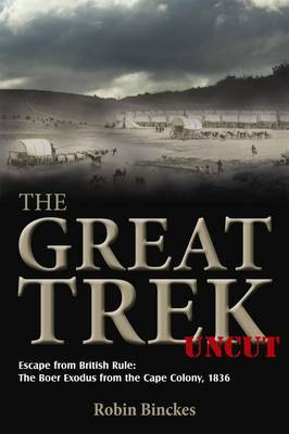 The Great Trek uncut: Escape from British rule: the Boer exodus from the Cape colony, 1836