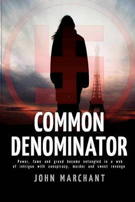 Common Denominator: Power, Fame and Greed Become Entangled in a Web of Intrigue with Conspiracy Murder and Sweet Revenge