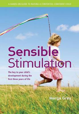 Sensible Stimulation: The Key to Your Child's Development During the First Three Years of Life