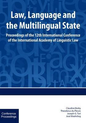 Law, language and the multilingual state: Proceedings of the 12th International Conference of the International Academy of Linguistic Law